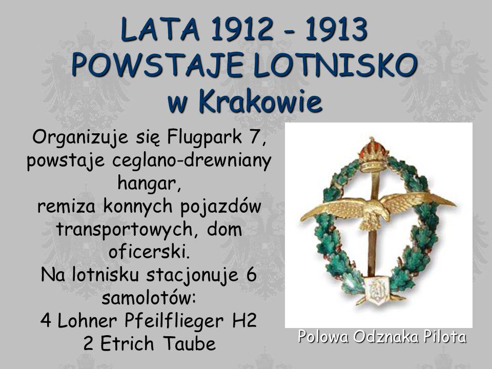 LATA 1912 - 1913 POWSTAJE LOTNISKO w Krakowie Polowa Odznaka Pilota Organizuje się Flugpark 7, powstaje ceglano-drewniany hangar, remiza konnych pojaz