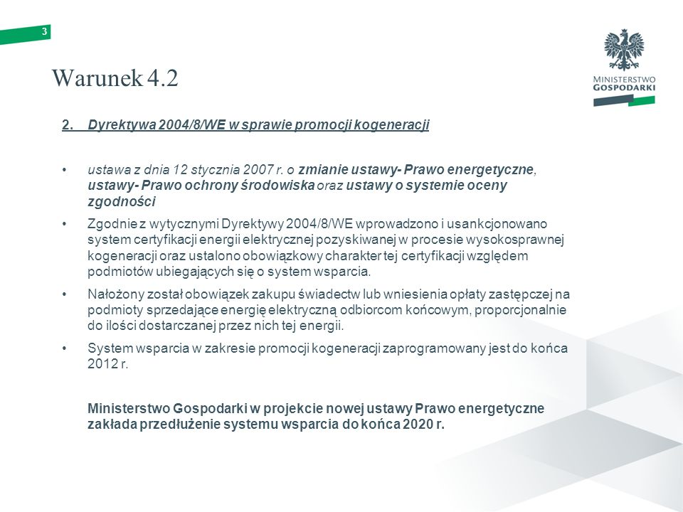 3 Warunek 4.2 2.Dyrektywa 2004/8/WE w sprawie promocji kogeneracji ustawa z dnia 12 stycznia 2007 r. o zmianie ustawy- Prawo energetyczne, ustawy- Pra