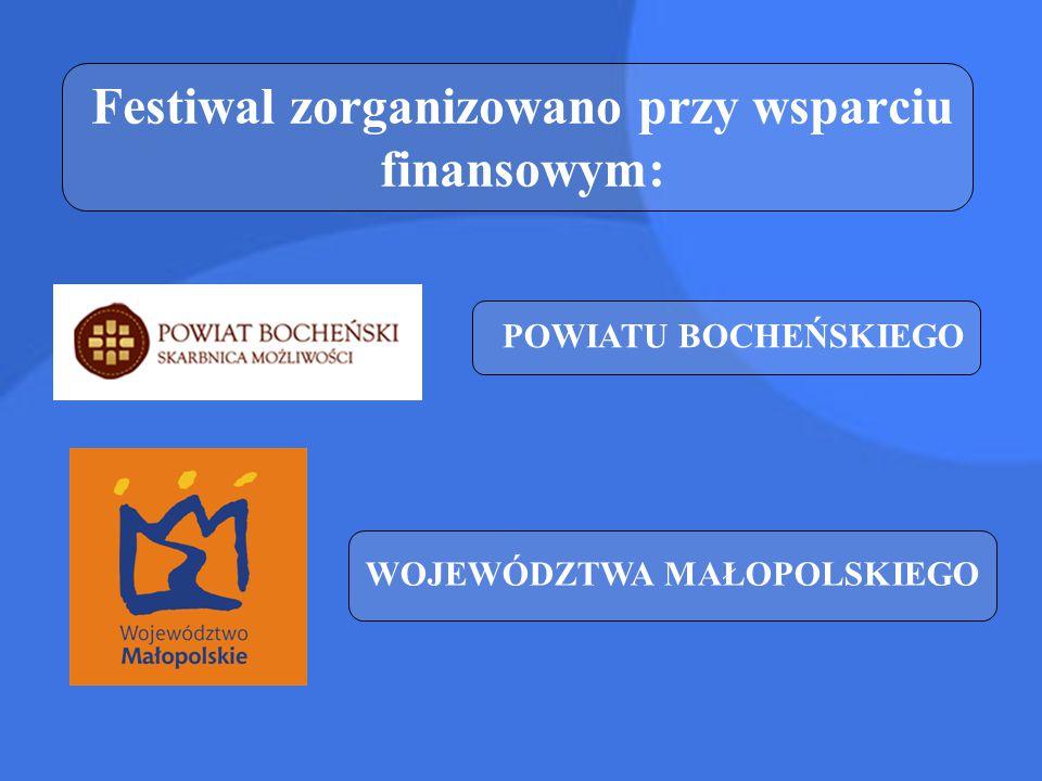 Festiwal zorganizowano przy wsparciu finansowym: POWIATU BOCHEŃSKIEGO WOJEWÓDZTWA MAŁOPOLSKIEGO