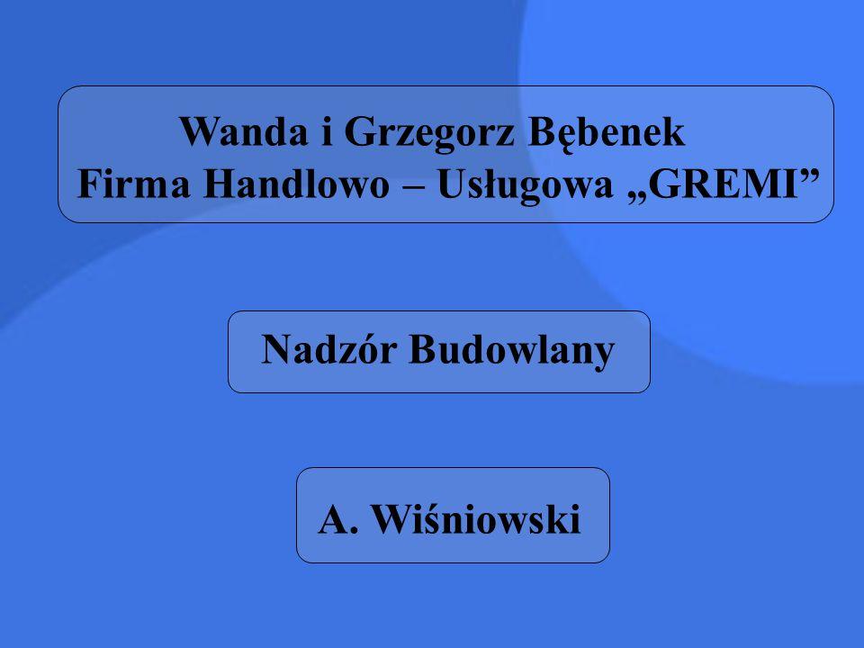 """Wanda i Grzegorz Bębenek Firma Handlowo – Usługowa """"GREMI"""" Nadzór Budowlany A. Wiśniowski"""
