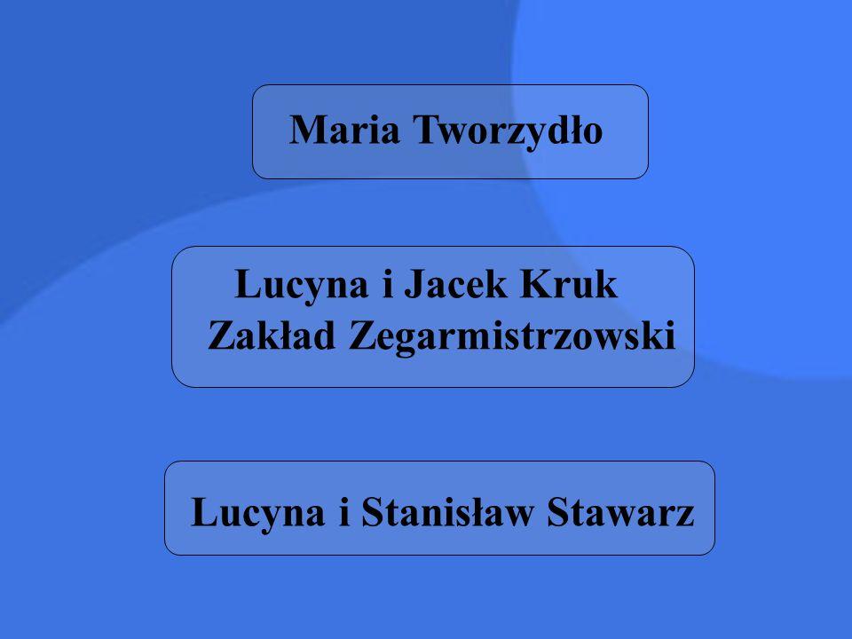 Maria Tworzydło Lucyna i Jacek Kruk Zakład Zegarmistrzowski Lucyna i Stanisław Stawarz