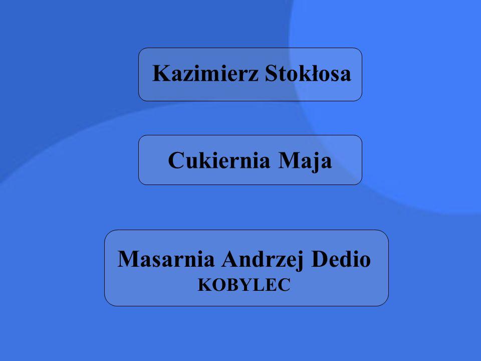 Kazimierz Stokłosa Cukiernia Maja Masarnia Andrzej Dedio KOBYLEC