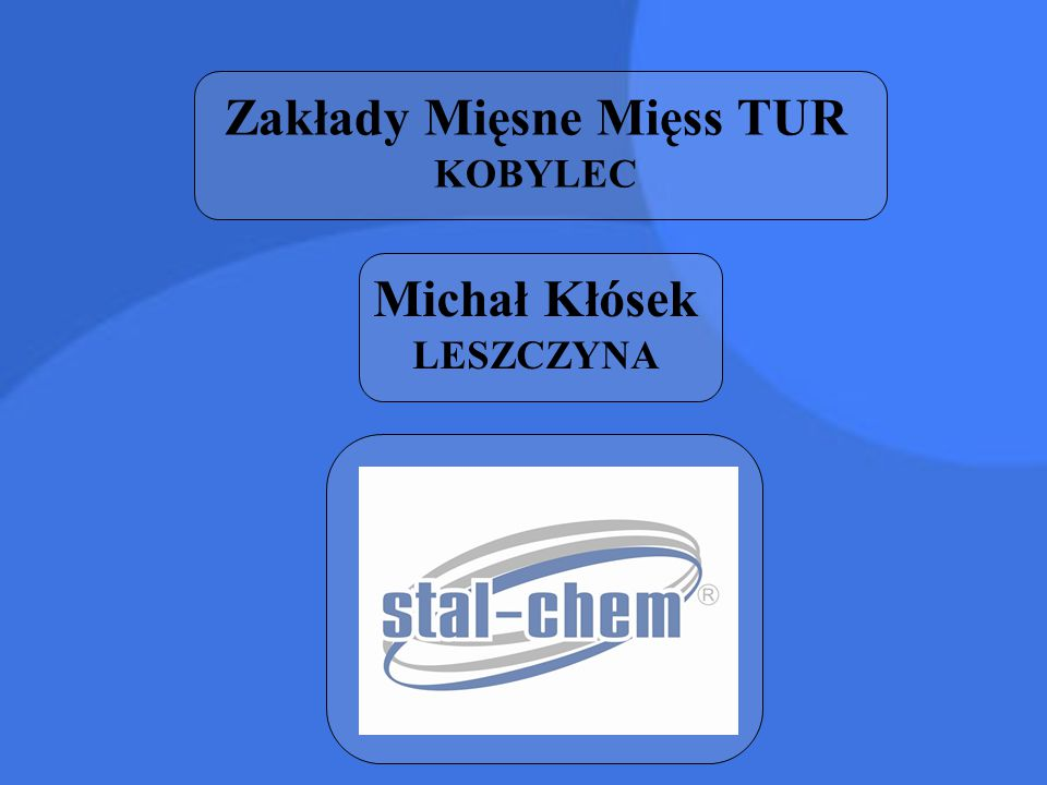 Zakłady Mięsne Mięss TUR KOBYLEC Michał Kłósek LESZCZYNA
