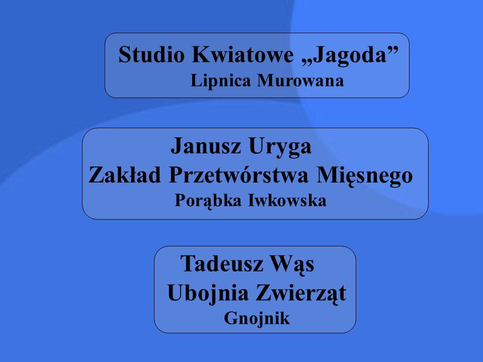 """Studio Kwiatowe """"Jagoda"""" Lipnica Murowana Janusz Uryga Zakład Przetwórstwa Mięsnego Porąbka Iwkowska Tadeusz Wąs Ubojnia Zwierząt Gnojnik"""
