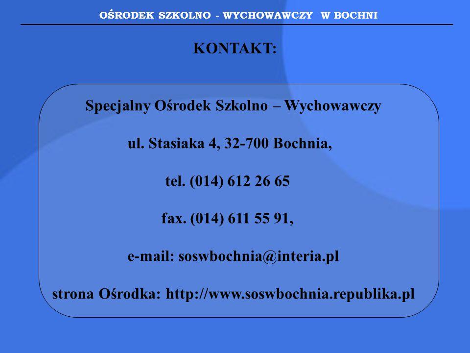 OŚRODEK SZKOLNO - WYCHOWAWCZY W BOCHNI KONTAKT: Specjalny Ośrodek Szkolno – Wychowawczy ul. Stasiaka 4, 32-700 Bochnia, tel. (014) 612 26 65 fax. (014