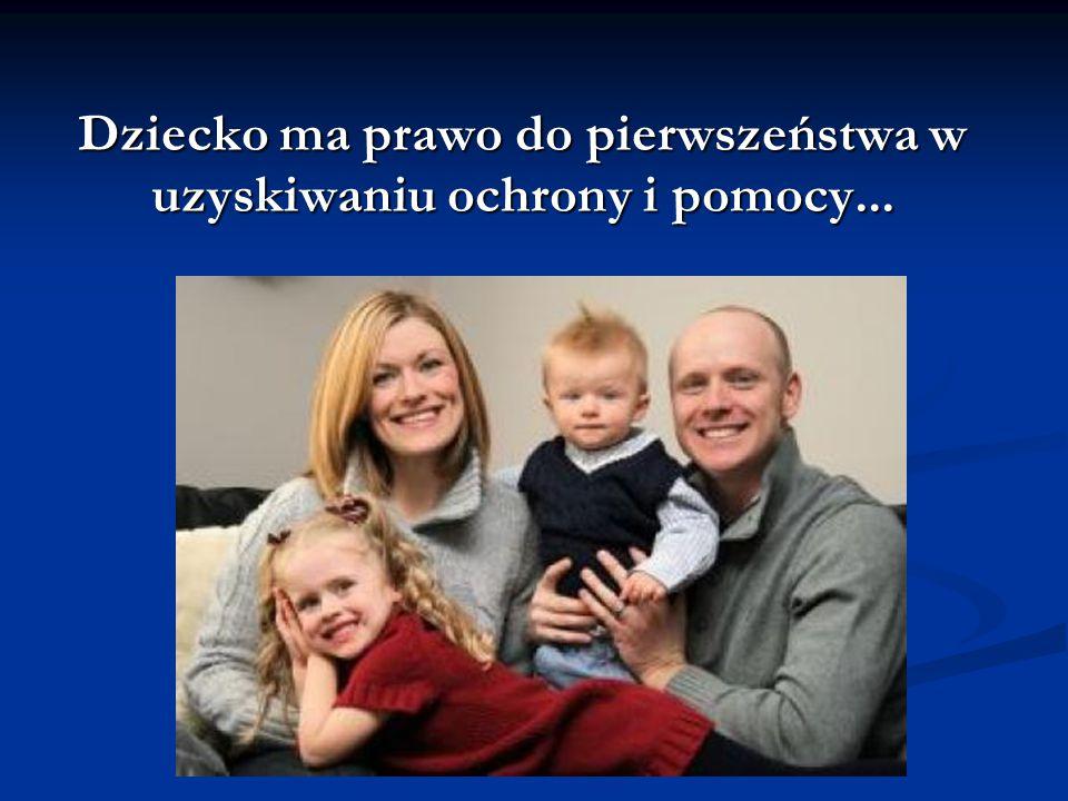 Dziecko ma prawo do pierwszeństwa w uzyskiwaniu ochrony i pomocy...