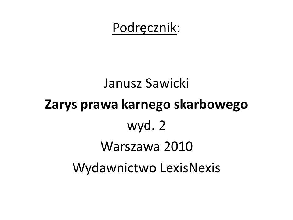 Podręcznik: Janusz Sawicki Zarys prawa karnego skarbowego wyd.