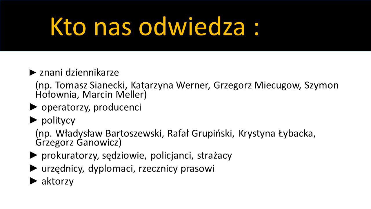► znani dziennikarze (np. Tomasz Sianecki, Katarzyna Werner, Grzegorz Miecugow, Szymon Hołownia, Marcin Meller) ► operatorzy, producenci ► politycy (n