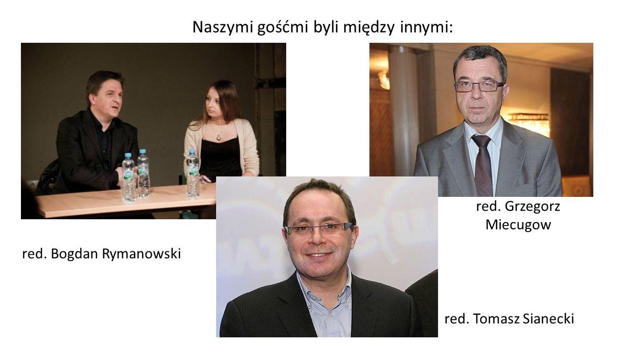 red. Bogdan Rymanowski Naszymi gośćmi byli między innymi: red. Grzegorz Miecugow red. Tomasz Sianecki