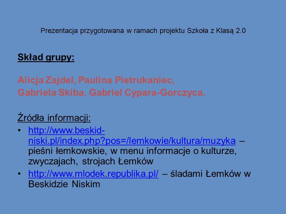 Prezentacja przygotowana w ramach projektu Szkoła z Klasą 2.0 Skład grupy: Alicja Zajdel, Paulina Pietrukaniec, Gabriela Skiba, Gabriel Cypara-Gorczyc