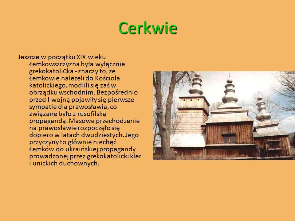 Cerkwie Jeszcze w początku XIX wieku Łemkowszczyzna była wyłącznie grekokatoli c ka - znaczy to, że Łemkowie należeli do Kościoła katolickiego, modlil