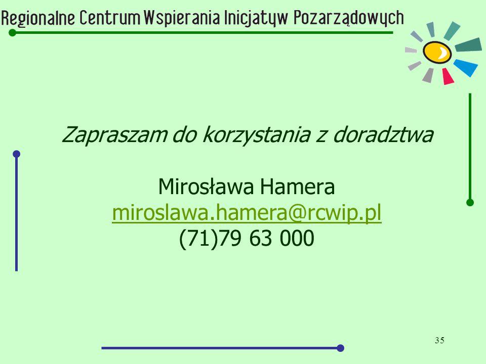 35 Zapraszam do korzystania z doradztwa Mirosława Hamera miroslawa.hamera@rcwip.pl (71)79 63 000 miroslawa.hamera@rcwip.pl