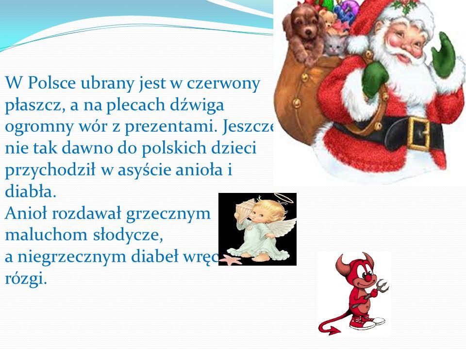 W Polsce ubrany jest w czerwony płaszcz, a na plecach dźwiga ogromny wór z prezentami. Jeszcze nie tak dawno do polskich dzieci przychodził w asyście