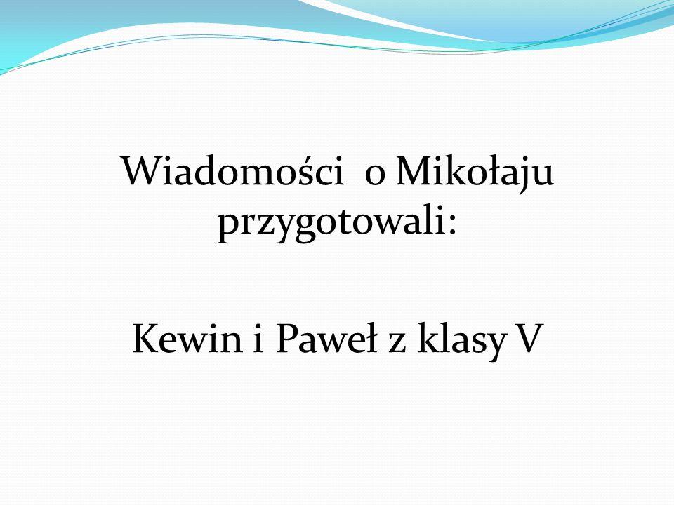 Wiadomości o Mikołaju przygotowali: Kewin i Paweł z klasy V