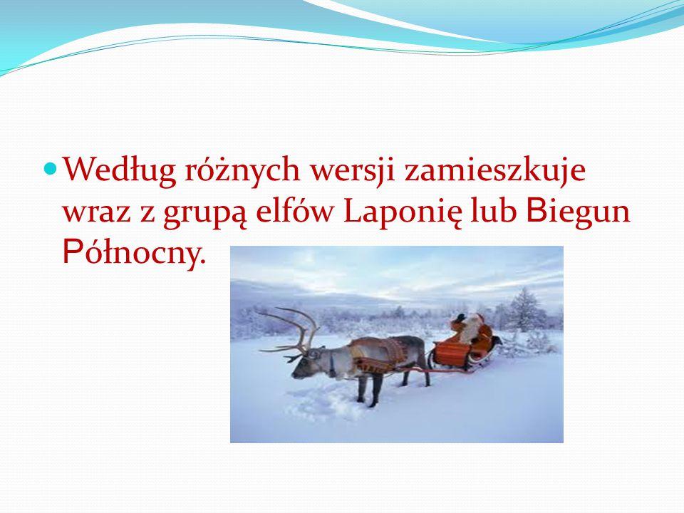 Według różnych wersji zamieszkuje wraz z grupą elfów Laponię lub B iegun P ółnocny.