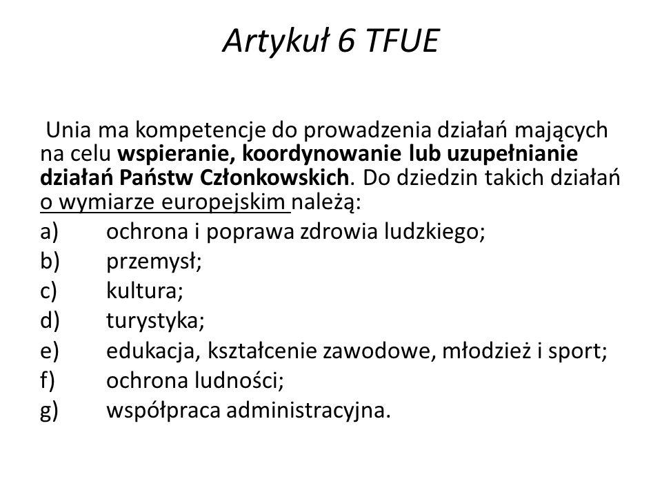 Artykuł 6 TFUE Unia ma kompetencje do prowadzenia działań mających na celu wspieranie, koordynowanie lub uzupełnianie działań Państw Członkowskich.