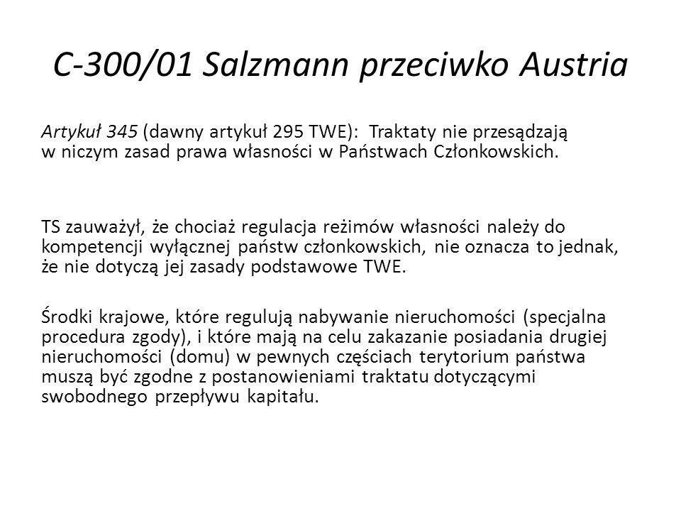 C-300/01 Salzmann przeciwko Austria Artykuł 345 (dawny artykuł 295 TWE): Traktaty nie przesądzają w niczym zasad prawa własności w Państwach Członkowskich.