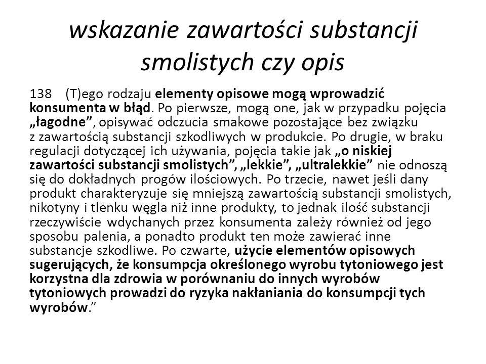 wskazanie zawartości substancji smolistych czy opis 138 (T)ego rodzaju elementy opisowe mogą wprowadzić konsumenta w błąd.