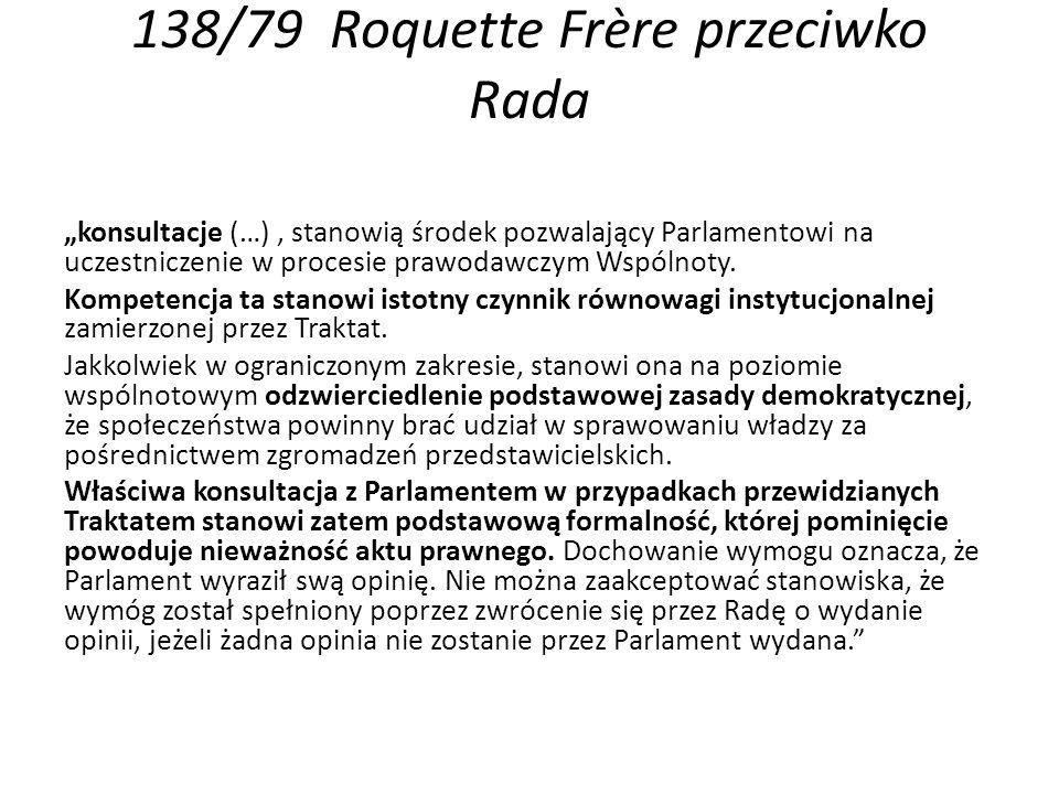 """138/79 Roquette Frère przeciwko Rada """"konsultacje (…), stanowią środek pozwalający Parlamentowi na uczestniczenie w procesie prawodawczym Wspólnoty."""