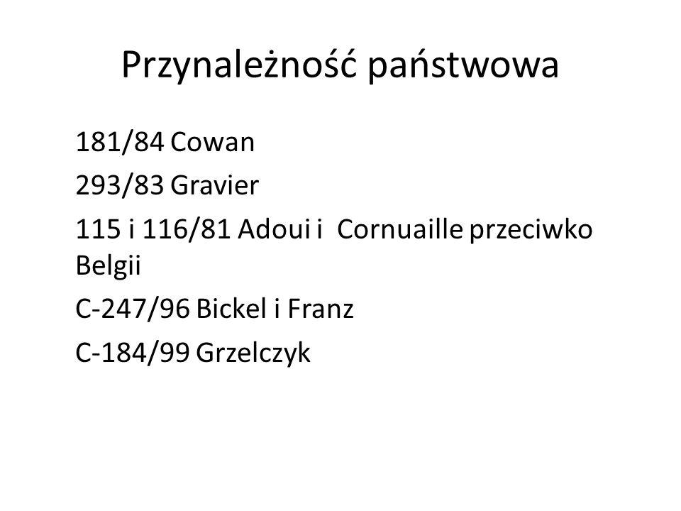 Przynależność państwowa 181/84 Cowan 293/83 Gravier 115 i 116/81 Adoui i Cornuaille przeciwko Belgii C-247/96 Bickel i Franz C-184/99 Grzelczyk