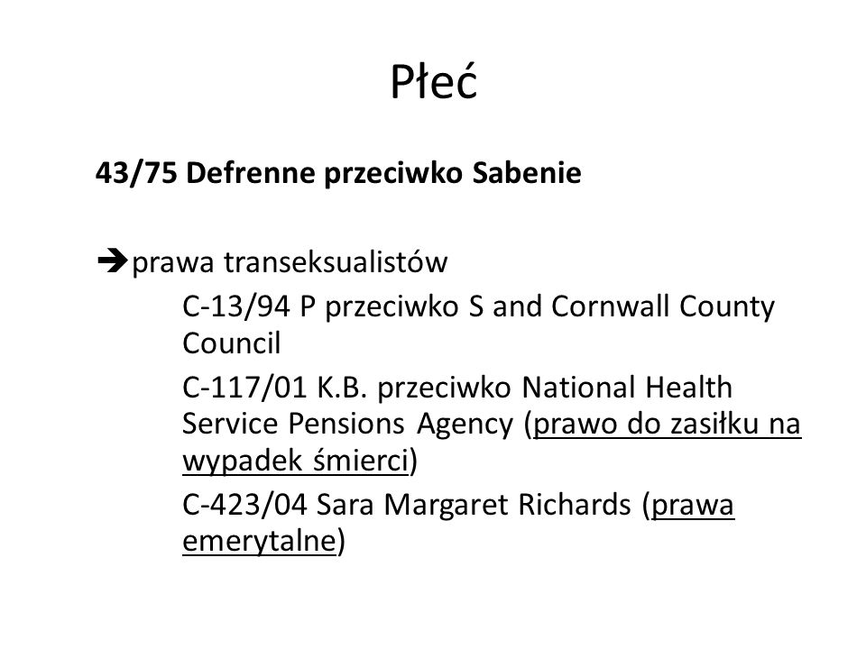 Płeć 43/75 Defrenne przeciwko Sabenie  prawa transeksualistów C-13/94 P przeciwko S and Cornwall County Council C-117/01 K.B.