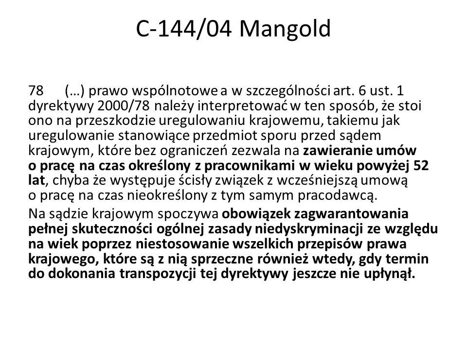 C-144/04 Mangold 78 (…) prawo wspólnotowe a w szczególności art.