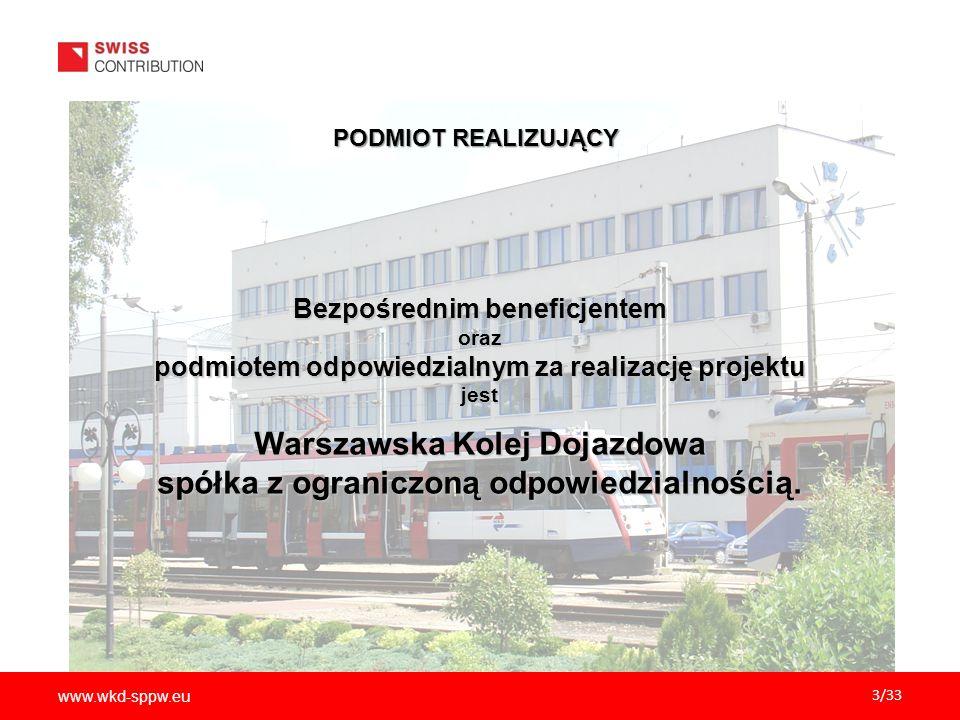 www.wkd-sppw.eu 3/33 PODMIOT REALIZUJĄCY Bezpośrednim beneficjentem oraz podmiotem odpowiedzialnym za realizację projektu jest Warszawska Kolej Dojazd