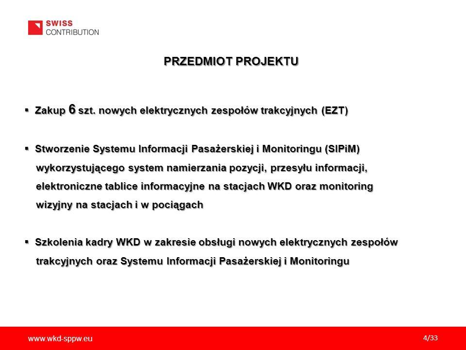 www.wkd-sppw.eu 4/33 PRZEDMIOT PROJEKTU  Zakup 6 szt. nowych elektrycznych zespołów trakcyjnych (EZT)  Stworzenie Systemu Informacji Pasażerskiej i