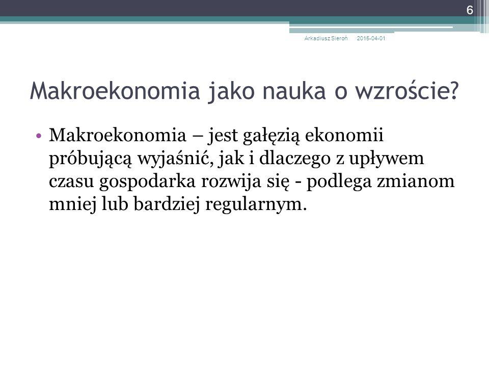 Makroekonomia jako nauka o wzroście? Makroekonomia – jest gałęzią ekonomii próbującą wyjaśnić, jak i dlaczego z upływem czasu gospodarka rozwija się -
