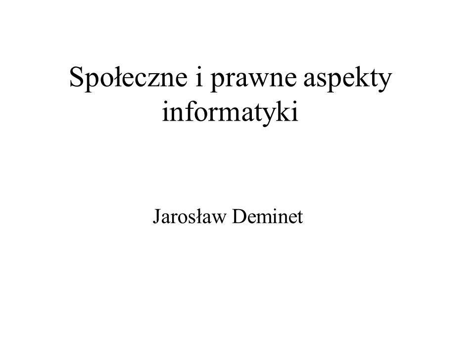 Społeczne i prawne aspekty informatyki Jarosław Deminet