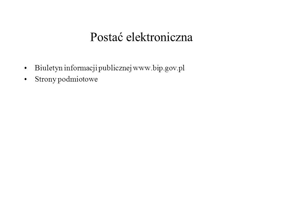 Postać elektroniczna Biuletyn informacji publicznej www.bip.gov.pl Strony podmiotowe