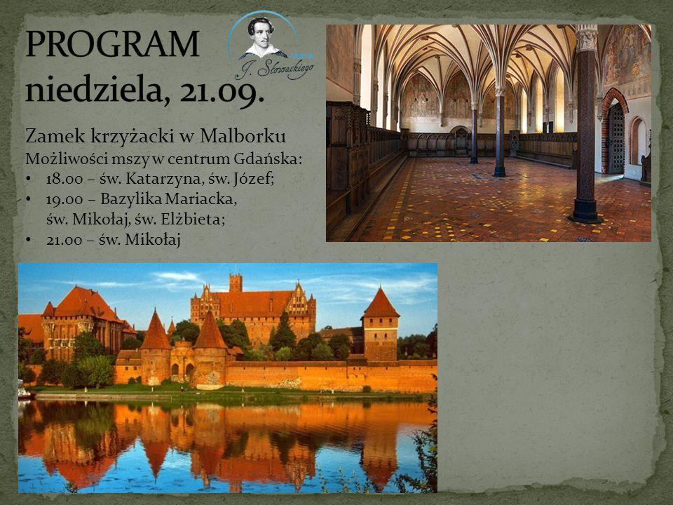 Zamek krzyżacki w Malborku Możliwości mszy w centrum Gdańska: 18.00 – św. Katarzyna, św. Józef; 19.00 – Bazylika Mariacka, św. Mikołaj, św. Elżbieta;