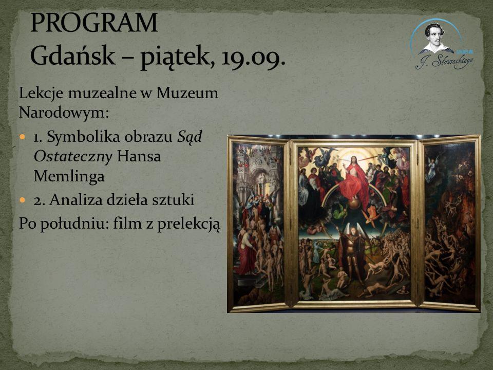 Lekcje muzealne w Muzeum Narodowym: 1. Symbolika obrazu Sąd Ostateczny Hansa Memlinga 2. Analiza dzieła sztuki Po południu: film z prelekcją
