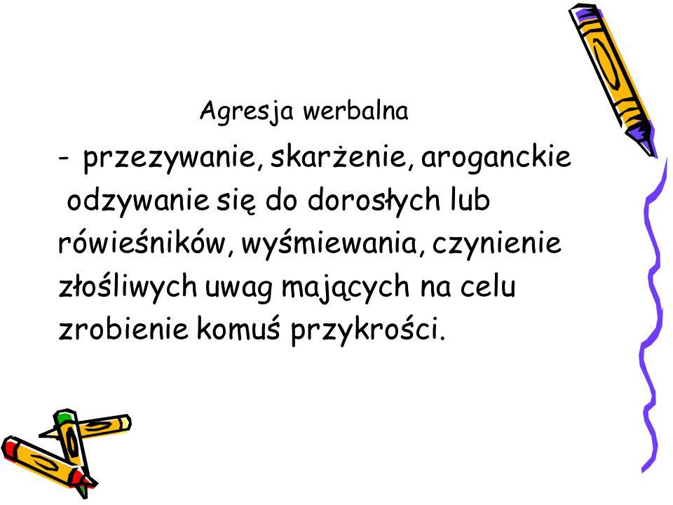 Agresja niewerbalna Występuje pod dwoma postaciami: a) Agresji fizycznej b) Agresji niefizycznej