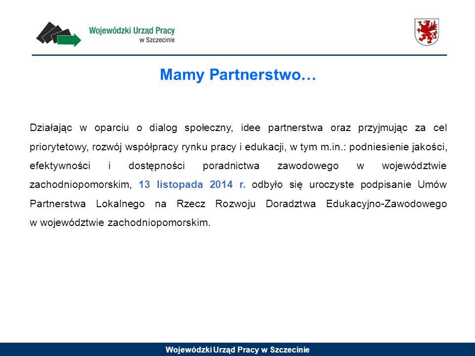 Wojewódzki Urząd Pracy w Szczecinie Mamy Partnerstwo… Działając w oparciu o dialog społeczny, idee partnerstwa oraz przyjmując za cel priorytetowy, ro