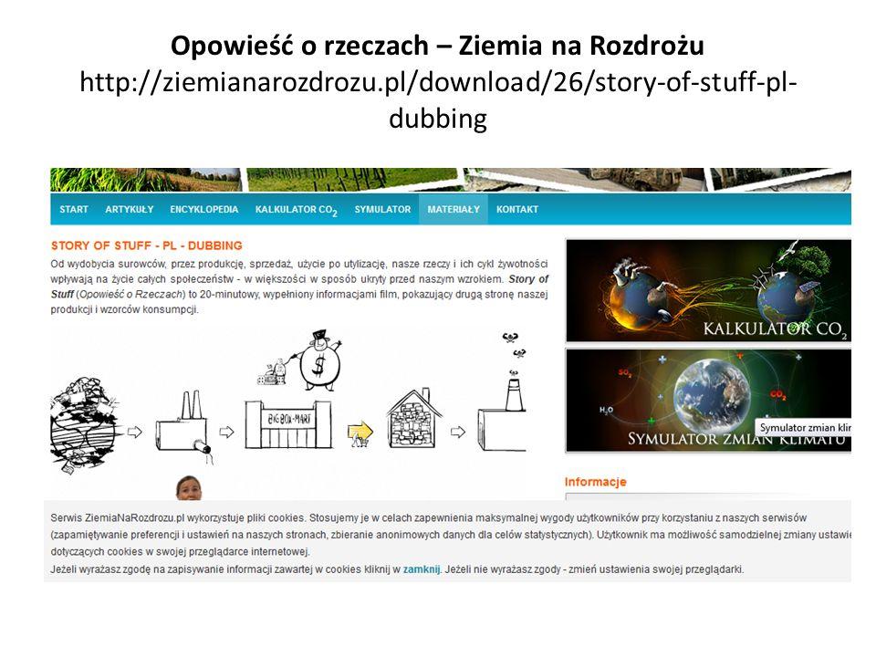 Opowieść o rzeczach – Ziemia na Rozdrożu http://ziemianarozdrozu.pl/download/26/story-of-stuff-pl- dubbing