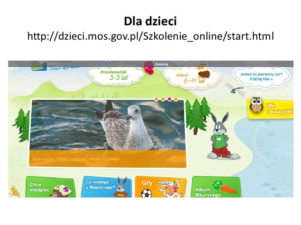 Dla dzieci http://dzieci.mos.gov.pl/Szkolenie_online/start.html