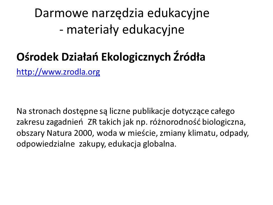 Darmowe narzędzia edukacyjne - materiały edukacyjne Ośrodek Działań Ekologicznych Źródła http://www.zrodla.org Na stronach dostępne są liczne publikacje dotyczące całego zakresu zagadnień ZR takich jak np.