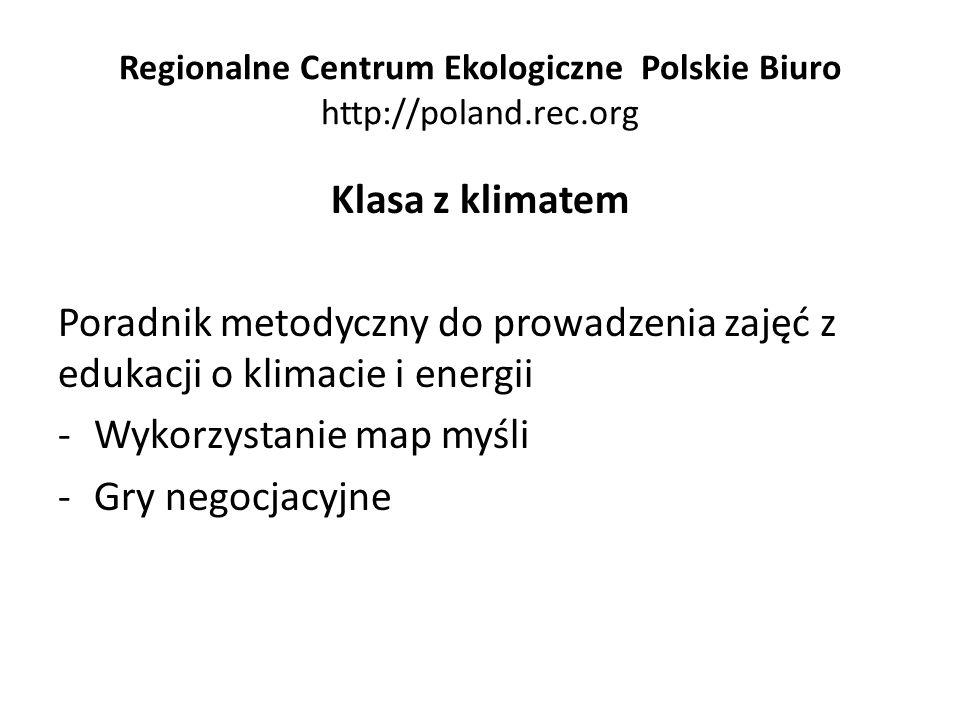 Regionalne Centrum Ekologiczne Polskie Biuro http://poland.rec.org Klasa z klimatem Poradnik metodyczny do prowadzenia zajęć z edukacji o klimacie i e