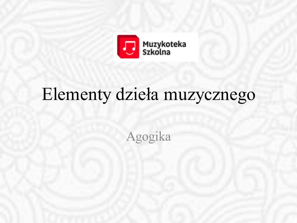 Elementy dzieła muzycznego Agogika