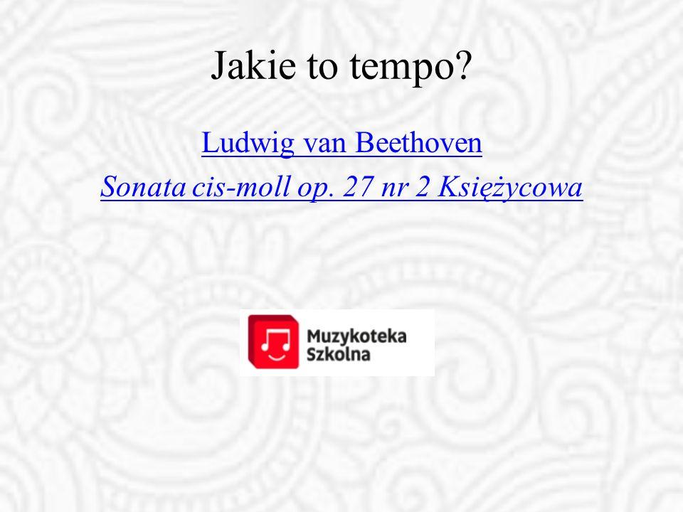 Jakie to tempo? Ludwig van Beethoven Sonata cis-moll op. 27 nr 2 Księżycowa