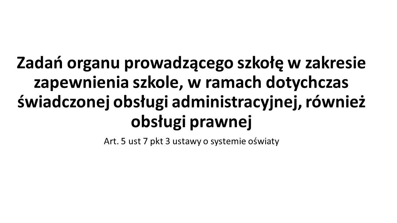 Zadań organu prowadzącego szkołę w zakresie zapewnienia szkole, w ramach dotychczas świadczonej obsługi administracyjnej, również obsługi prawnej Art.