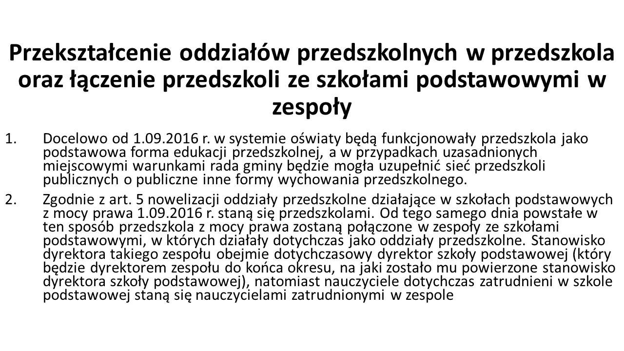 Przekształcenie oddziałów przedszkolnych w przedszkola oraz łączenie przedszkoli ze szkołami podstawowymi w zespoły 1.Docelowo od 1.09.2016 r.