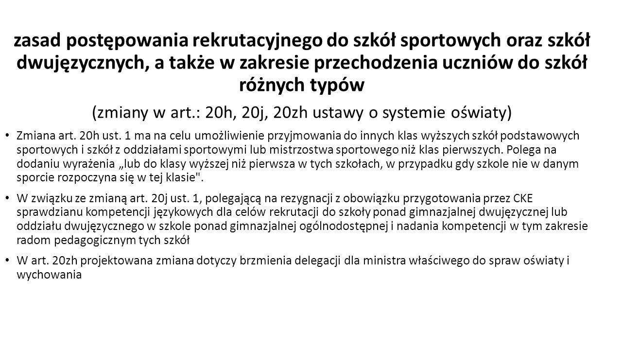 zasad postępowania rekrutacyjnego do szkół sportowych oraz szkół dwujęzycznych, a także w zakresie przechodzenia uczniów do szkół różnych typów (zmiany w art.: 20h, 20j, 20zh ustawy o systemie oświaty) Zmiana art.