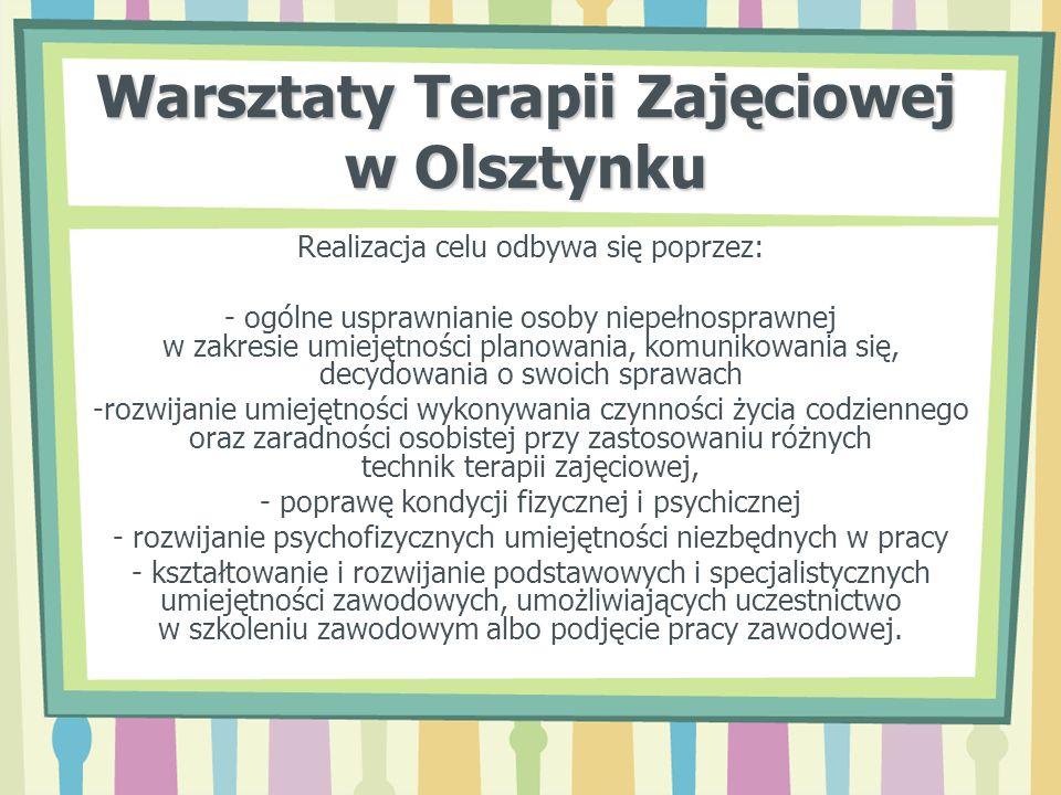 Warsztaty Terapii Zajęciowej w Olsztynku Realizacja celu odbywa się poprzez: - ogólne usprawnianie osoby niepełnosprawnej w zakresie umiejętności plan