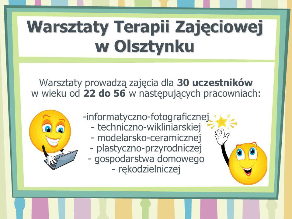 Warsztaty Terapii Zajęciowej w Olsztynku Warsztaty prowadzą zajęcia dla 30 uczestników w wieku od 22 do 56 w następujących pracowniach: -informatyczno