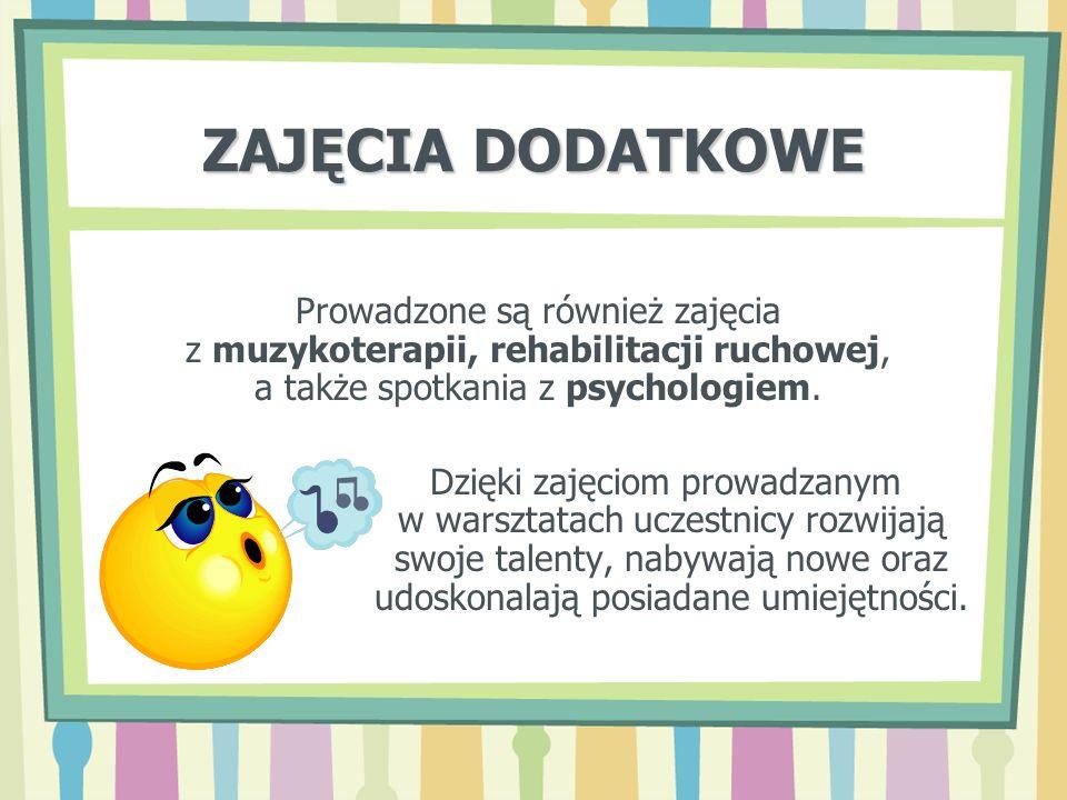ZAJĘCIA DODATKOWE Prowadzone są również zajęcia z muzykoterapii, rehabilitacji ruchowej, a także spotkania z psychologiem. Dzięki zajęciom prowadzanym