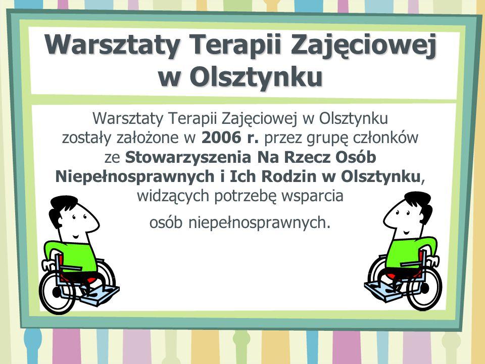 Warsztaty Terapii Zajęciowej w Olsztynku zostały założone w 2006 r. przez grupę członków ze Stowarzyszenia Na Rzecz Osób Niepełnosprawnych i Ich Rodzi