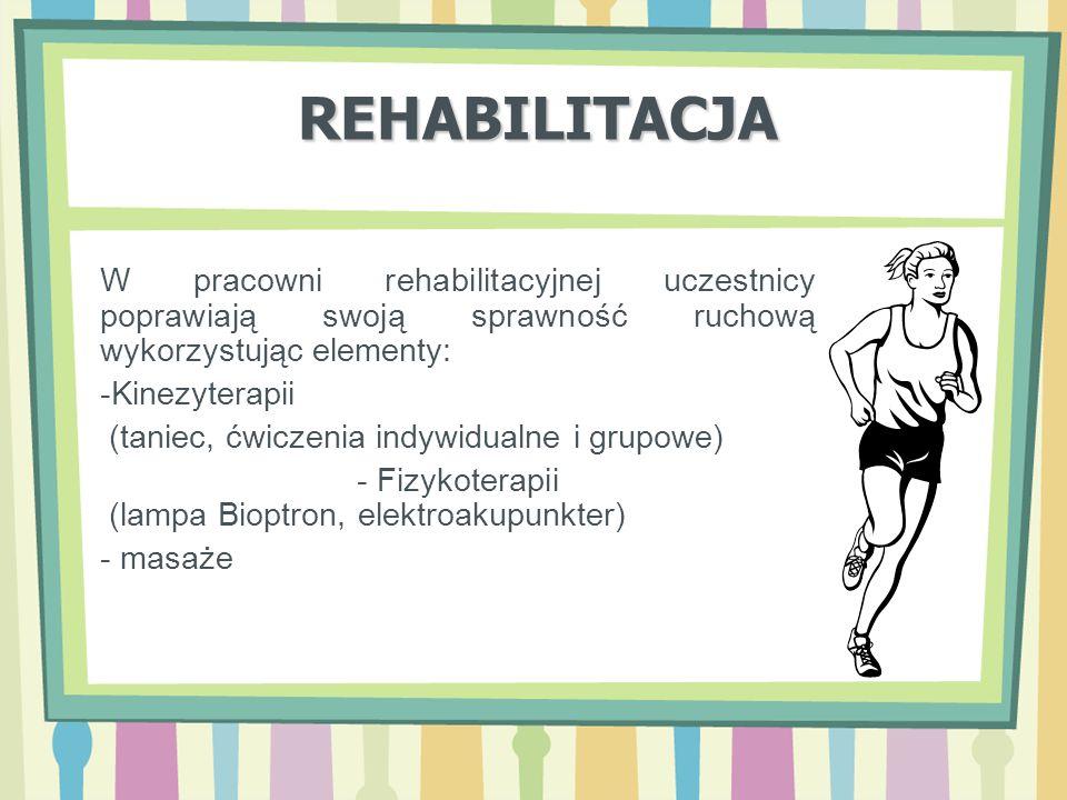 REHABILITACJA W pracowni rehabilitacyjnej uczestnicy poprawiają swoją sprawność ruchową wykorzystując elementy: -Kinezyterapii (taniec, ćwiczenia indy