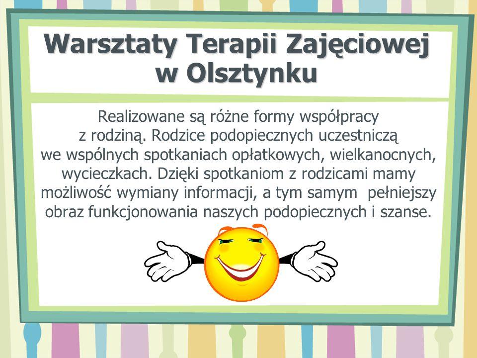 Warsztaty Terapii Zajęciowej w Olsztynku Realizowane są różne formy współpracy z rodziną. Rodzice podopiecznych uczestniczą we wspólnych spotkaniach o